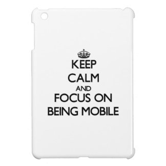 Keep Calm and focus on Being Mobile iPad Mini Covers