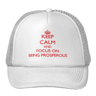 Keep Calm and focus on Being Prosperous Trucker Hat