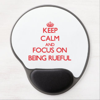 Keep Calm and focus on Being Rueful Gel Mouse Pad