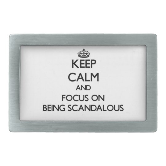 Keep Calm and focus on Being Scandalous Belt Buckles