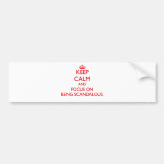 Keep Calm and focus on Being Scandalous Bumper Stickers