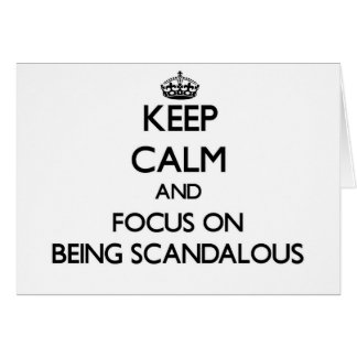 Keep Calm and focus on Being Scandalous Card