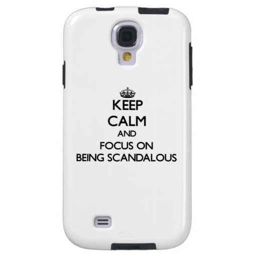Keep Calm and focus on Being Scandalous Galaxy S4 Case