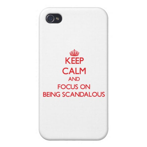 Keep Calm and focus on Being Scandalous iPhone 4/4S Case