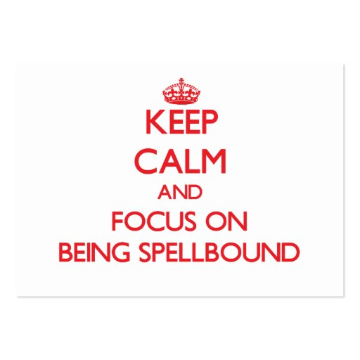 Keep Calm and focus on Being Spellbound Business Card Templates