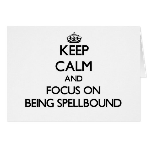 Keep Calm and focus on Being Spellbound Greeting Cards