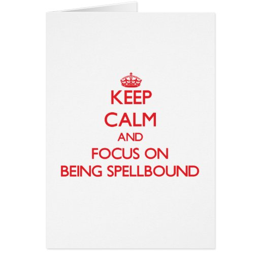 Keep Calm and focus on Being Spellbound Greeting Card