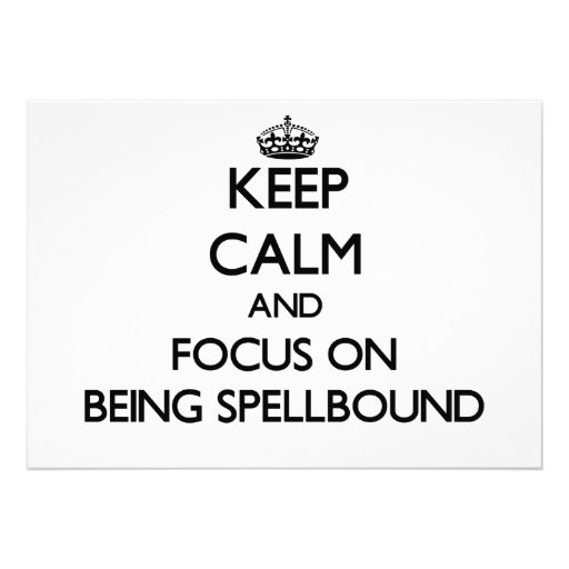 Keep Calm and focus on Being Spellbound Announcement