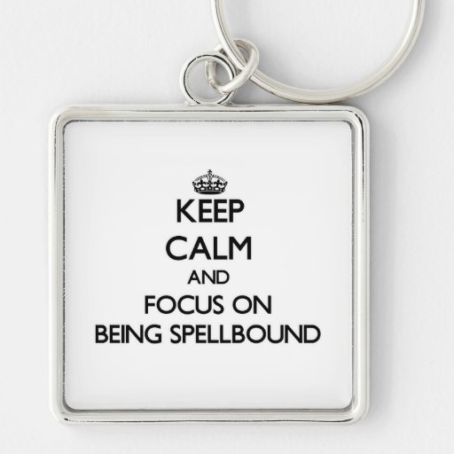 Keep Calm and focus on Being Spellbound Keychain