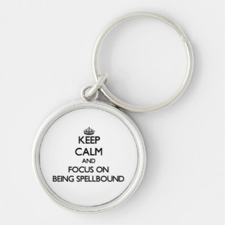 Keep Calm and focus on Being Spellbound Key Chain