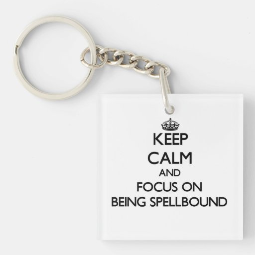 Keep Calm and focus on Being Spellbound Square Acrylic Keychains