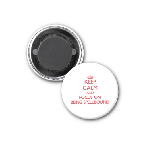 Keep Calm and focus on Being Spellbound Fridge Magnets