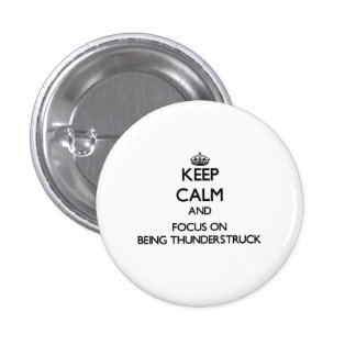 Keep Calm and focus on Being Thunderstruck Pinback Buttons