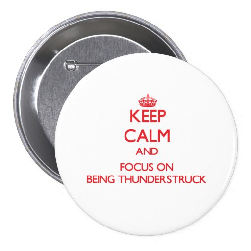 Keep Calm and focus on Being Thunderstruck Pins