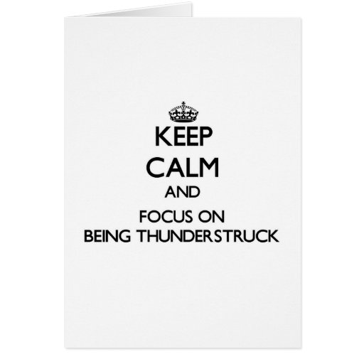 Keep Calm and focus on Being Thunderstruck Cards
