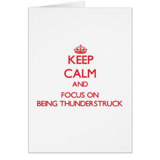 Keep Calm and focus on Being Thunderstruck Greeting Card
