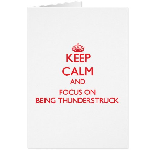 Keep Calm and focus on Being Thunderstruck Greeting Cards