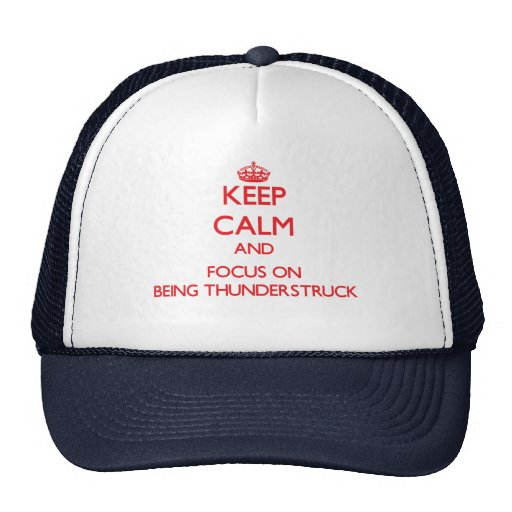 Keep Calm and focus on Being Thunderstruck Hats