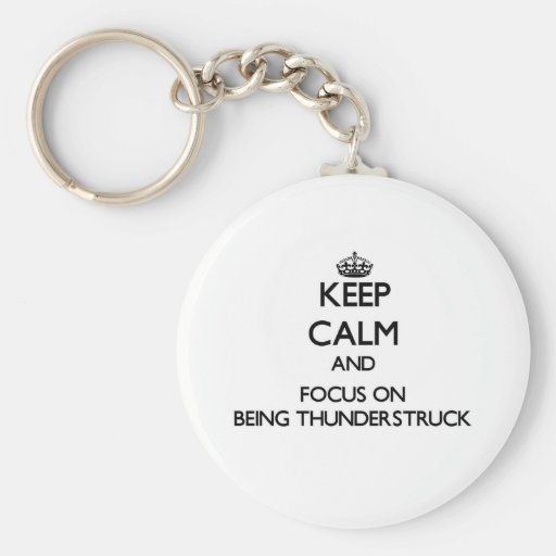 Keep Calm and focus on Being Thunderstruck Key Chain
