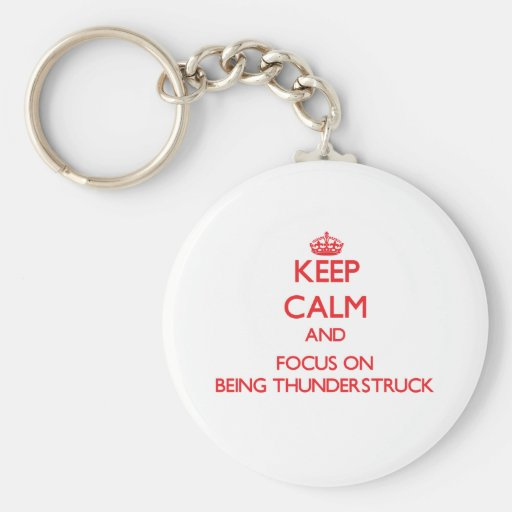 Keep Calm and focus on Being Thunderstruck Keychains