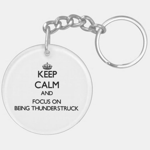 Keep Calm and focus on Being Thunderstruck Acrylic Key Chain