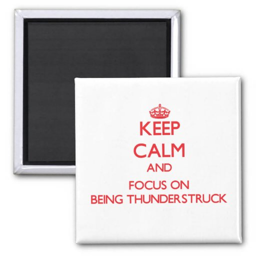 Keep Calm and focus on Being Thunderstruck Magnet