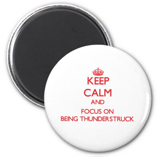 Keep Calm and focus on Being Thunderstruck Fridge Magnets
