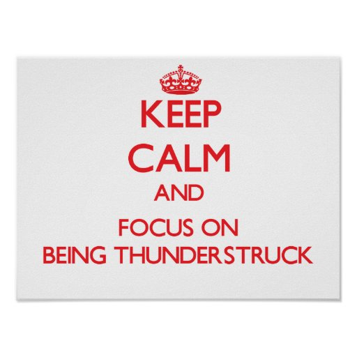 Keep Calm and focus on Being Thunderstruck Poster