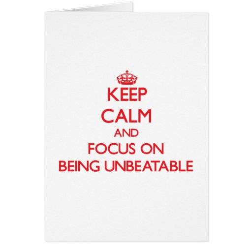 Keep Calm and focus on Being Unbeatable Greeting Card