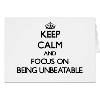 Keep Calm and focus on Being Unbeatable Note Card