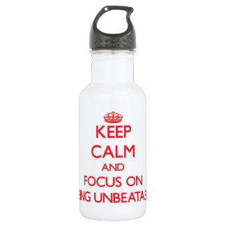 Keep Calm and focus on Being Unbeatable 18oz Water Bottle