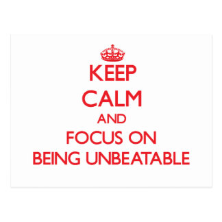 Keep Calm and focus on Being Unbeatable Post Card