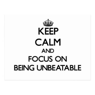 Keep Calm and focus on Being Unbeatable Post Cards