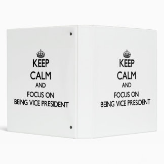 Keep Calm and focus on Being Vice President Vinyl Binder