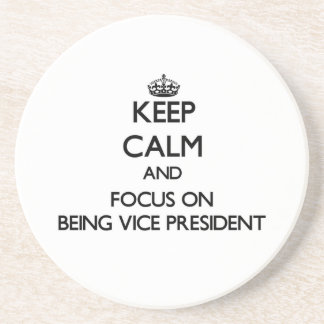 Keep Calm and focus on Being Vice President Beverage Coaster