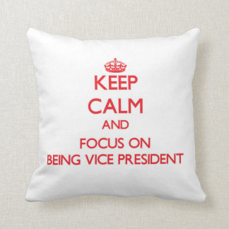 Keep Calm and focus on Being Vice President Pillows