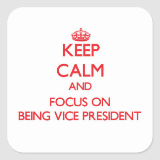 Keep Calm and focus on Being Vice President Square Sticker