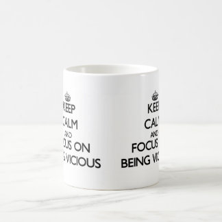 Keep Calm and focus on Being Vicious Mugs