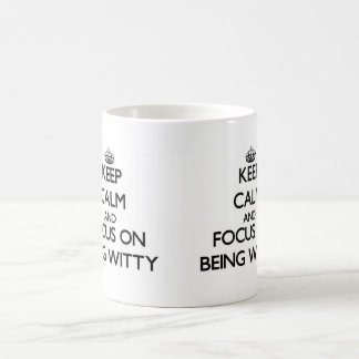 Keep Calm and focus on Being Witty Coffee Mugs