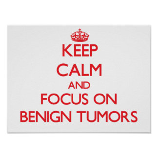 Keep Calm and focus on Benign Tumors Posters