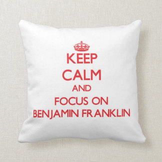 Keep Calm and focus on Benjamin Franklin Throw Pillow