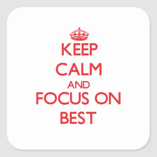 Keep Calm and focus on Best Sticker