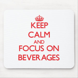 Keep Calm and focus on Beverages Mousepad