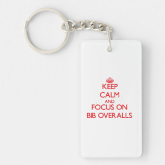 Keep Calm and focus on Bib Overalls Keychain
