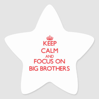 Keep Calm and focus on Big Brothers Star Sticker