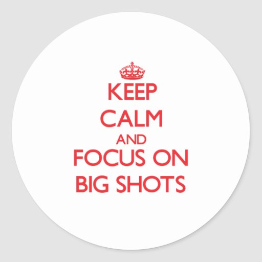 Keep Calm and focus on Big Shots Round Sticker