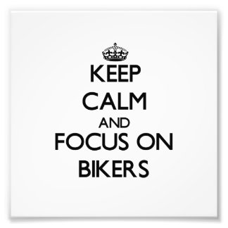 Keep Calm and focus on Bikers Photograph