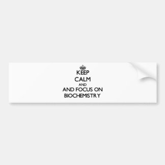 Keep calm and focus on Biochemistry Bumper Sticker