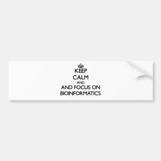 Keep calm and focus on Bioinformatics Bumper Stickers