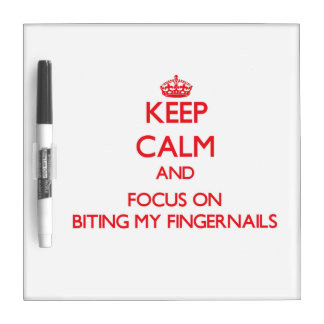 Keep Calm and focus on Biting My Fingernails Dry Erase Boards